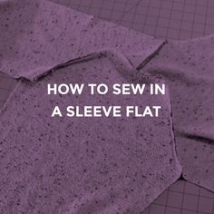 There are two ways to sew in a sleeve. You can use the classic set-in sleeve method where the sleeve is sewn first and then set into the armhole. This is most common for woven garments. For knits, sew