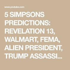 5 SIMPSONS PREDICTIONS: REVELATION 13, WALMART, FEMA, ALIEN PRESIDENT, TRUMP ASSASSINATION - YouTube Simpsons Cartoon, Presidents, Walmart, Youtube, Survival, Youtubers, At Walmart, Youtube Movies