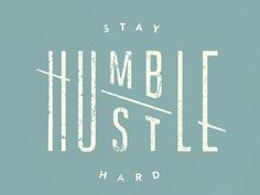 Stay humble / Hustle hard by Jennet Liaw