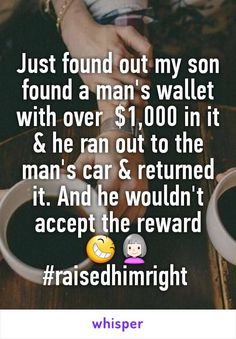 Just found out my son found a man's wallet with over $1,000 in it & he ran…