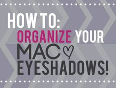 Organizing MAC eyeshadows-excellent article (includes pictures of each palette)