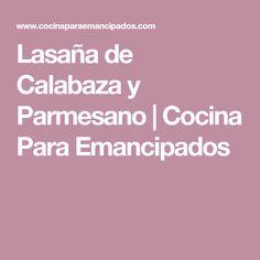 Lasaña de Calabaza y Parmesano | Cocina Para Emancipados