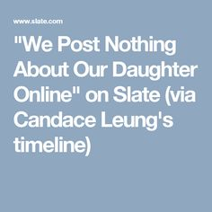 """We Post Nothing About Our Daughter Online"" on Slate (via Candace Leung's timeline)"