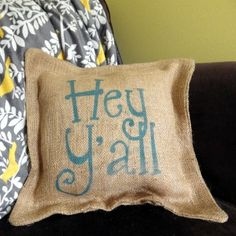 $38 Hey Y'all Burlap Pillow Get yours here: http://www.morgan-company.com/product.cfm?p=3873&c=47&page=hey-yall-burlap-pillow