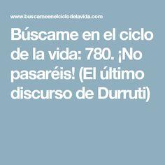 Búscame en el ciclo de la vida: 780. ¡No pasaréis! (El último discurso de Durruti) Madrid, War, Destiny, Step By Step, Life