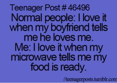 I love it when the microwave tells me when my food is ready Teenager Posts Love, Funny Teen Posts, Teenager Posts Crushes, Teenager Quotes, Teen Quotes, Teenager Post 1, Funny Relatable Memes, Funny Quotes, Relatable Posts