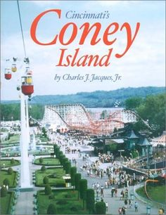 Cincinnati's Coney Island: America's Finest Amusement Park - http://www.cincyshop.net/books-about-cincinnati/cincinnatis-coney-island-americas-finest-amusement-park/