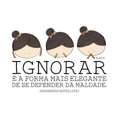 Ignorar é a forma mais elegante Positive Mind, Positive Quotes, Favorite Quotes, Best Quotes, The Secret Book, Words Worth, Sweet Words, More Than Words, Good Thoughts