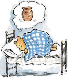 "Pooh thought there isn't any honey, so he went to bed ""And just dreamt of honey instead."""