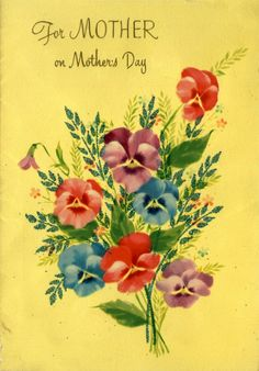 Vintage Mother's Day card.  Mom, I love and miss YOU very much...