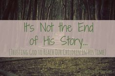 It's not the end of His story... (Trusting God to reach our children in His time) @karachupp