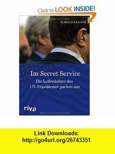 Im Secret Service Die Leibw�chter der US-Pr�sidenten packen aus (9783868830583) Ronald Kessler , ISBN-10: 3868830588  , ISBN-13: 978-3868830583 ,  , tutorials , pdf , ebook , torrent , downloads , rapidshare , filesonic , hotfile , megaupload , fileserve