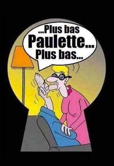 Plus bas Paulette...plus bas!!