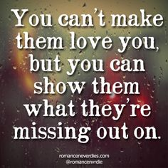 You Can't Make Them Love You Love Quote
