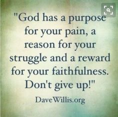 Dave Willis quote God has a purpose for your pain divorce quotes God and Jesus Christ Prayer Quotes, Faith Quotes, Bible Quotes, Me Quotes, Motivational Quotes, Quotes Inspirational, Hate Men Quotes, God Strength Quotes, Strength Bible