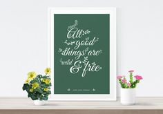Nature Quote Art Print, All Things Good Are Wild & Free, Typography Print, Garden, Wall Art, Home Decor
