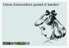 Union Ironworkers pound it harder!