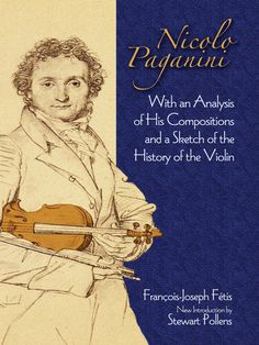 Nicolo Paganini by Francois-Joseph Fetis  Written by an immensely important musicologist, this rare 1860 monograph analyzes Paganini's compositions and provides a fascinating history of the violin. Author François-Joseph Fétis also offers firsthand accounts of the violin virtuoso's playing, personal habits, and social behavior that form a colorful portrait of a legendary musician and a valuable historical resource.