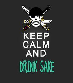 Keep calm and drink sake. Zoro Roronoa - Manga One Piece - Technique à 3 sabres…