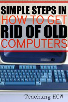 Simple Steps In How To Get Rid Of Old Computers... Because for how to tips - Click on the following link!  http://www.teachinghow.com/how-to-get-rid-of-old-computers/