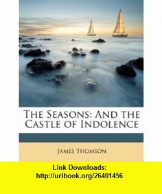 The Seasons And the Castle of Indolence (9781148498010) James Thomson , ISBN-10: 114849801X  , ISBN-13: 978-1148498010 ,  , tutorials , pdf , ebook , torrent , downloads , rapidshare , filesonic , hotfile , megaupload , fileserve