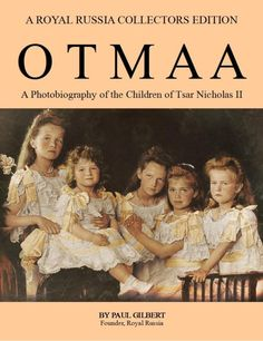 OTMAA: A photobiography of the children of Tsar Nicholas IIis an upcoming photobiography of the Imperial children by Paul Gilbert. The book is scheduled for publication in the summer of 2013. More information about the book is available at its page on the Royal Russia website.    I need this right now!!!
