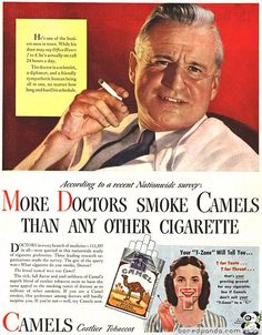 Camels: More Doctors Smoke Camels, 1946 - If you love Mad Men then you will recognise this campaign. In a time when rumours started to circulate of smoking being harmful, cigarette companies had to convince consumers that there cigarettes were in fact, not dangerous and different from the other companies. This is one way Camels changed their advertising!
