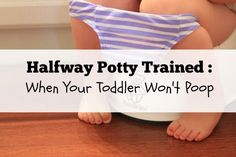 Halfway Potty Trained :: When Your Toddler Won't Poop   Wichita Moms Blog