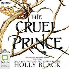 The Cruel Prince (The Folk of the Air, #1) by Holly Black, Caitlin Kelly (Narrator) #audiobook #audioreading #YA #fantasy #fantasyYA #IreadYA #elves