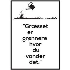 Citat Plakat - Græsset Er Grønnere Life Quotes Love, True Quotes, Words Quotes, Wise Words, Motivational Quotes, Inspirational Quotes, Sayings, Team Leader Quotes, John Maxwell