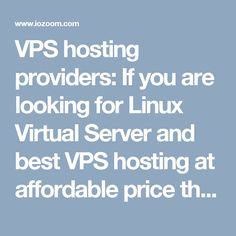 VPS hosting providers: If you are looking for Linux Virtual Server and best VPS hosting at affordable price then visit us at www.iozoom.com/