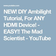 NEW! DIY Ambilight Tutorial,  For ANY HDMI Device! - EASY!! The Mad Scientist - YouTube