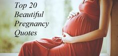 """""""Beautiful Pregnancy Quotes"""", Top 20 Beautiful Quotes on Pregnancy. Pregnant woman quotes. Quotes by different best author on pregnan"""