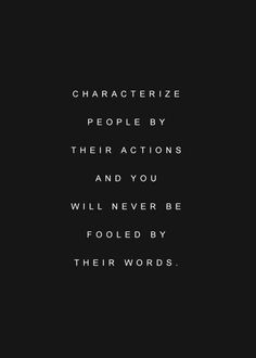 Use your actions & you'll never be fooled by the words. Words Quotes, Me Quotes, Motivational Quotes, Inspirational Quotes, Sayings, Happy Quotes, Positive Quotes, People Quotes, True Words