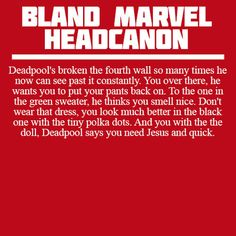 Bland Marvel Headcanon Deadpool<<<i'm only pinning this because i'm wearing a green sweater 0-0