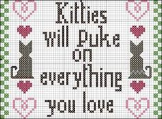 Image result for kitties will puke on everything you love chart cross stitch