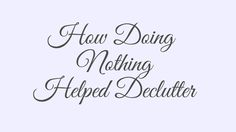 How doing nothing helped declutter