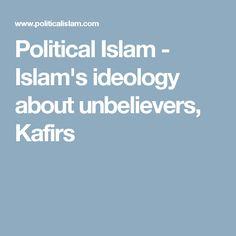 Political Islam - Islam's ideology about unbelievers, Kafirs