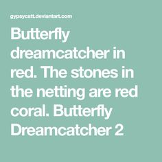 Butterfly dreamcatcher in red. The stones in the netting are red coral. Butterfly Dreamcatcher 2