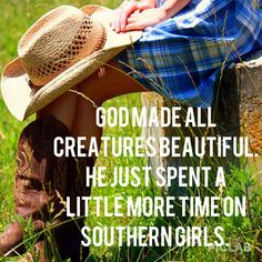 Southern girls are definitely special young ladies! ;)