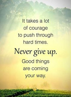 Never Give Up Quotes Collection never give up quotes it takes a lot of courage to push Never Give Up Quotes. Here is Never Give Up Quotes Collection for you. Never Give Up Quotes never give up quotes it takes a lot of courage to push. Never Give Up Quotes, Good Quotes, Giving Up Quotes, Life Quotes Love, Short Inspirational Quotes, Uplifting Quotes, Good Morning Quotes, Inspiring Quotes About Life, Faith Quotes