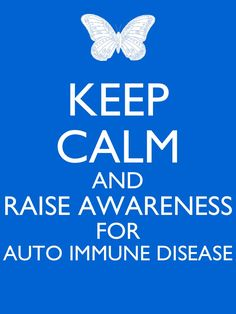 So many people suffer from diseases difficult to diagnose and treat.  Help raise awareness whether you have an autoimmune disease or know someone who does!  Thank you!