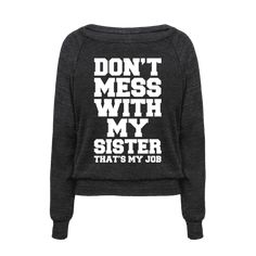 "Nobody messes with your sister! Expect for you that is. Show how much you love your sister and that you've always go her back with this funny sibling themed shirt. This sister shirt features the phrase ""Don't Mess With My Sister That's My Job."""