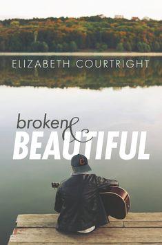"""""""Broken & Beautiful"""" by Elizabeth Courtright"""