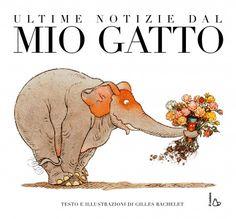 I tre libri di Gilles Bachelet dedicati alle peripezie del gatto matto dalle sembianze di elefante assicurano divertimento e risate a grandi e piccoli