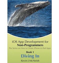 Book Diving In - iOS App Development for Non-Programmers Series: The Series on How to Create iPhone & iPad Apps Book 1 Diving In iOS App Development for Non Programmers Series The Series on How to Create iPhone iPad Apps Prototype App, How To Create Apps, Best Kindle, Latest Ios, Apple Apps, Build An App, Computer Internet, Ios 11, App Development