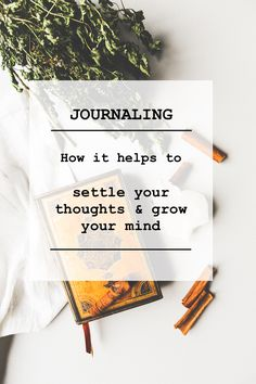 Journaling and how it helps to settle your thoughts and grow your mind. #mindful #journal #self-care