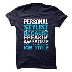 PERSONAL STYLIST Because Freaking Awesome Is Not An Official Job Title T Shirts, Hoodies. Get it now ==► https://www.sunfrog.com/No-Category/PERSONAL-STYLIST--Freaking-Awesome.html?41382