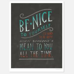 """Be nice to yourself"" print"
