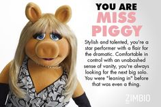 I took Zimbio's 'Muppets' personality quiz, and I'm Miss Piggy! Who are you? #ZimbioQuiz